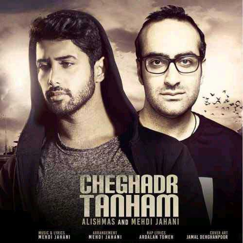 Alishmas Ft Mehdi Jahani – Cheghadr Tanham
