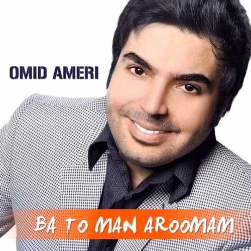 Omid Ameri – Man Ba To Aroomam