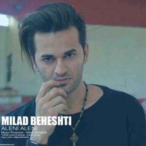 دانلود آهنگ جدید میلاد بهشتی به نام Aleni Aleni
